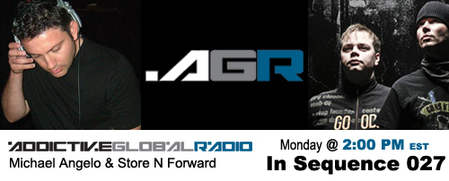 Addictive Global Radio - In Sequence 027 with Michael Angelo and Store N Forward (07-21-08)