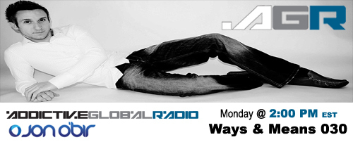 Addictive Global Radio - Ways & Means 030 with Jon O'Bir (Special Airing on 10-07-08)