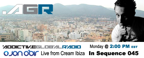 Addictive Global Radio - In Sequence 045 with Jon O'Bir from Cream Ibiza (12-29-08)!