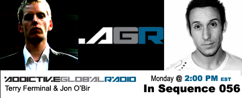 Addictive Global Radio - In Sequence 056 with Terry Ferminal and Jon O'Bir (05-11-09)