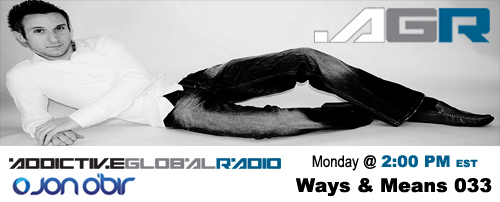 Addictive Global Radio - Ways & Means 033 Best of 2008 with Jon O'Bir (01-05-09)